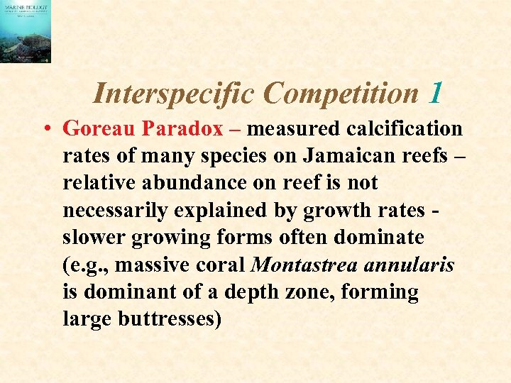 Interspecific Competition 1 • Goreau Paradox – measured calcification rates of many species on