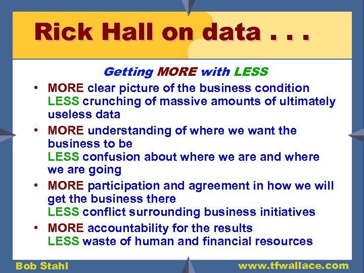 Rick Hall on data. . . Getting MORE with LESS • MORE clear picture