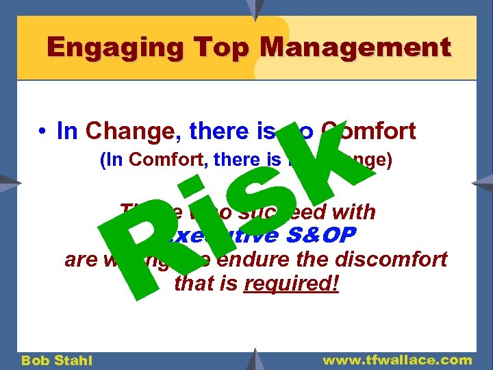 Engaging Top Management k s i • In Change, there is no Comfort (In