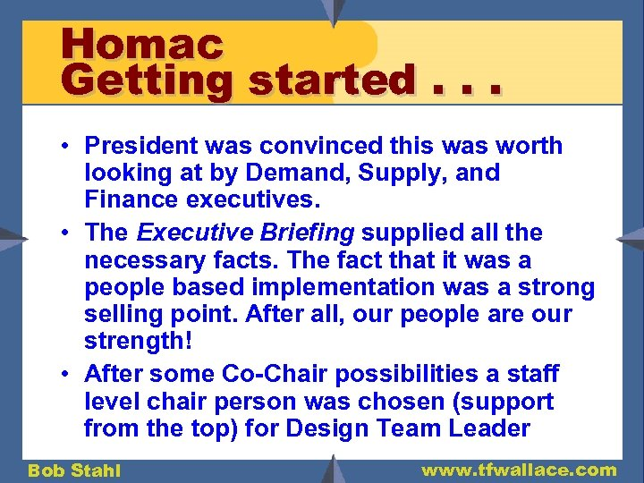 Homac Getting started. . . • President was convinced this was worth looking at