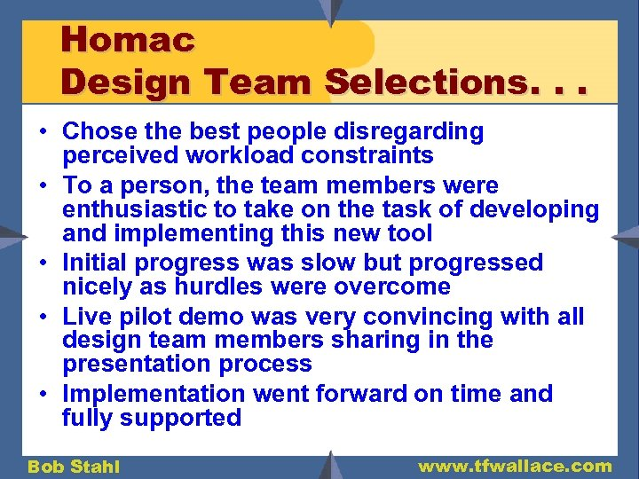 Homac Design Team Selections. . . • Chose the best people disregarding perceived workload