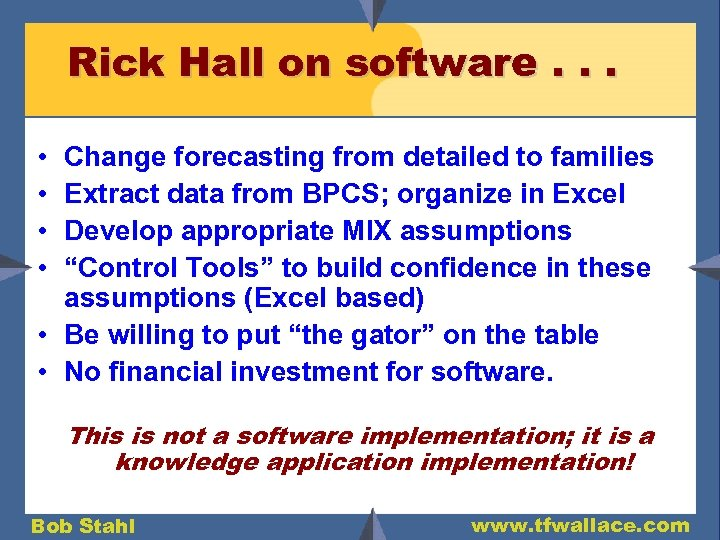 Rick Hall on software. . . • • Change forecasting from detailed to families