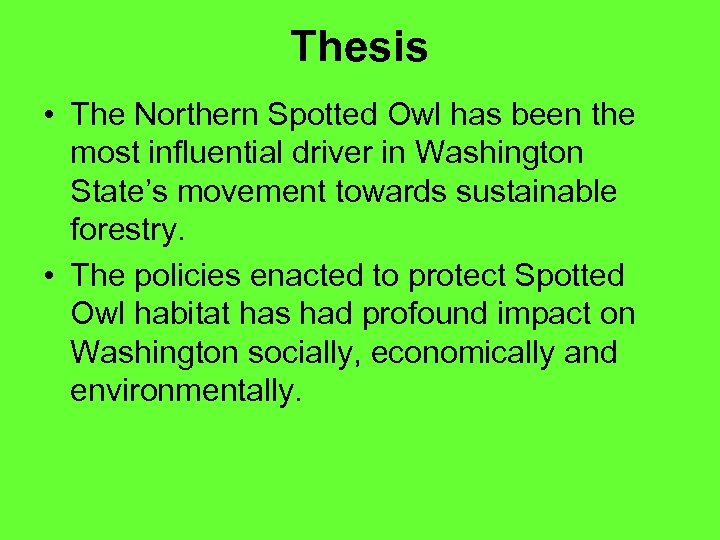 Thesis • The Northern Spotted Owl has been the most influential driver in Washington