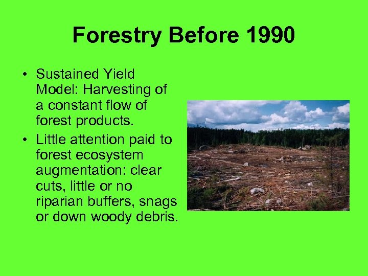 Forestry Before 1990 • Sustained Yield Model: Harvesting of a constant flow of forest