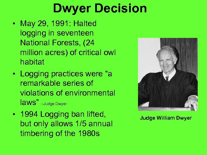Dwyer Decision • May 29, 1991: Halted logging in seventeen National Forests, (24 million