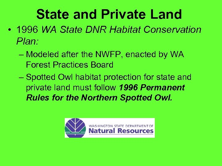 State and Private Land • 1996 WA State DNR Habitat Conservation Plan: – Modeled