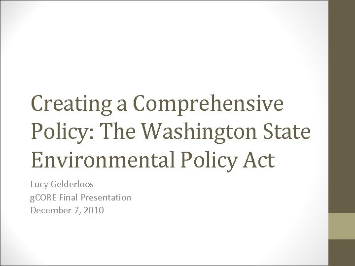Creating a Comprehensive Policy: The Washington State Environmental Policy Act Lucy Gelderloos g. CORE