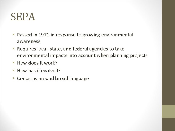 SEPA • Passed in 1971 in response to growing environmental awareness • Requires local,