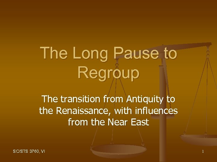 The Long Pause to Regroup The transition from Antiquity to the Renaissance, with influences