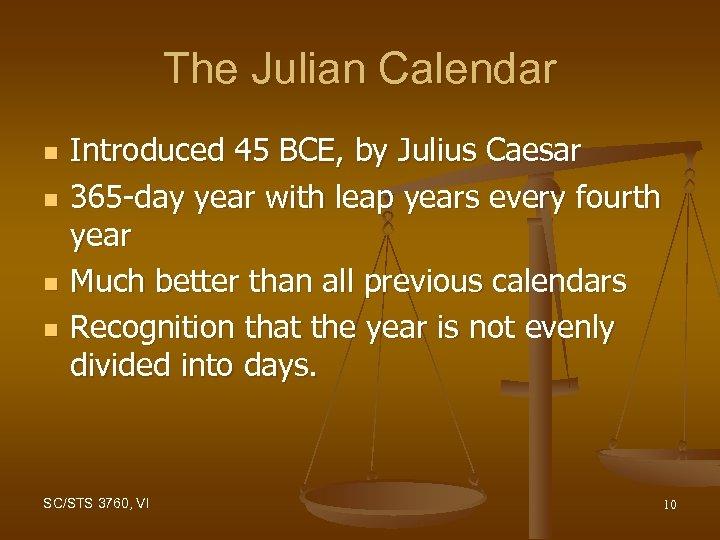 The Julian Calendar n n Introduced 45 BCE, by Julius Caesar 365 -day year