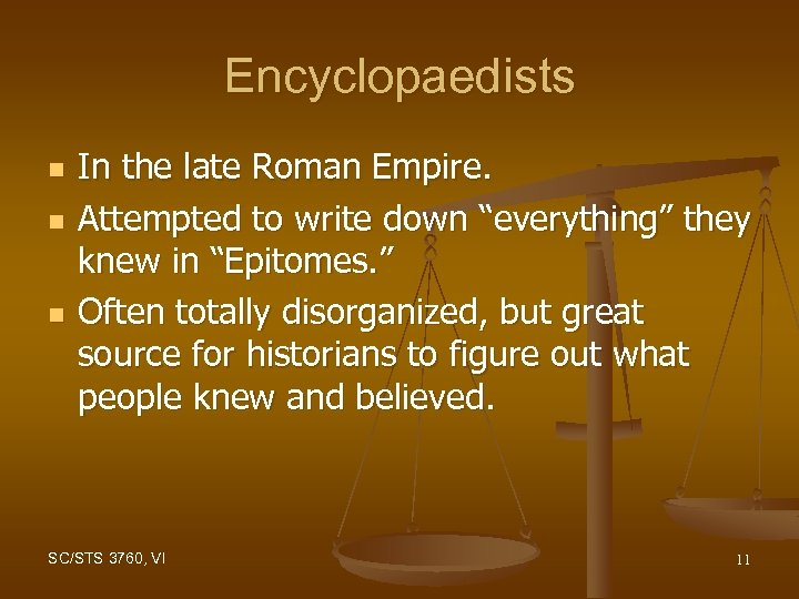 """Encyclopaedists n n n In the late Roman Empire. Attempted to write down """"everything"""""""
