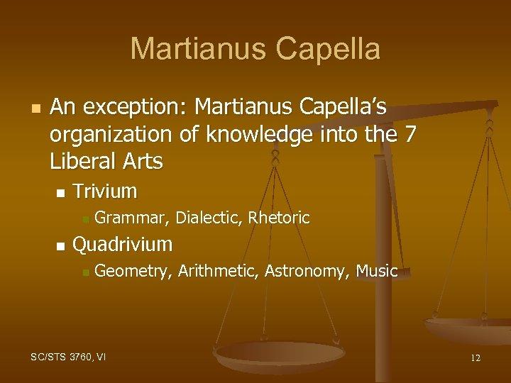 Martianus Capella n An exception: Martianus Capella's organization of knowledge into the 7 Liberal