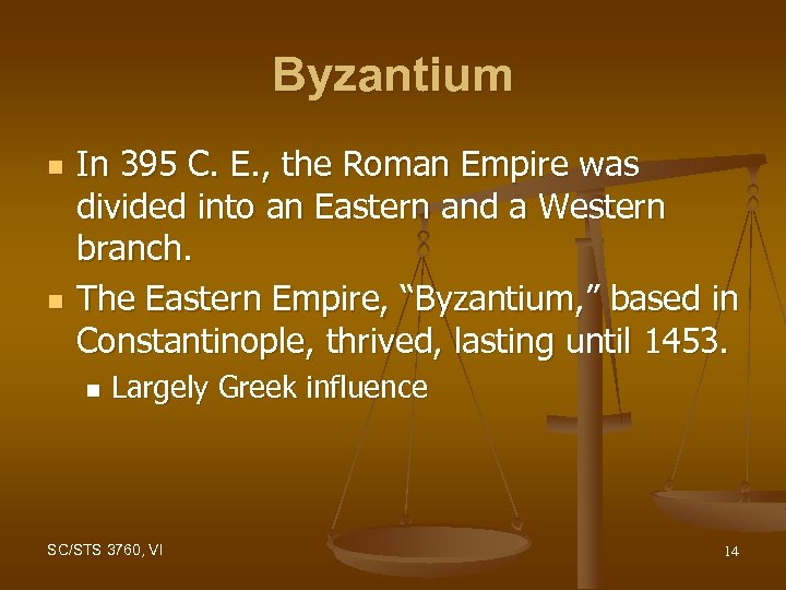 Byzantium n n In 395 C. E. , the Roman Empire was divided into