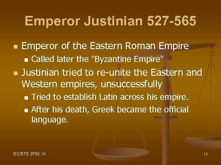 Emperor Justinian 527 -565 n Emperor of the Eastern Roman Empire n n Called