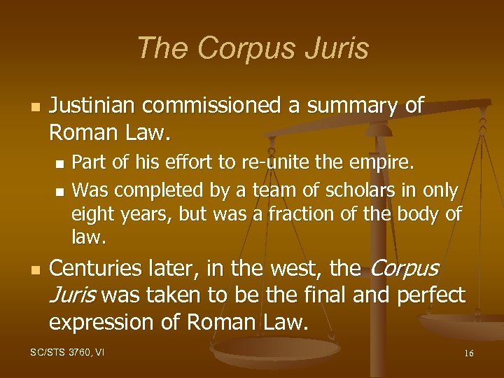 The Corpus Juris n Justinian commissioned a summary of Roman Law. Part of his