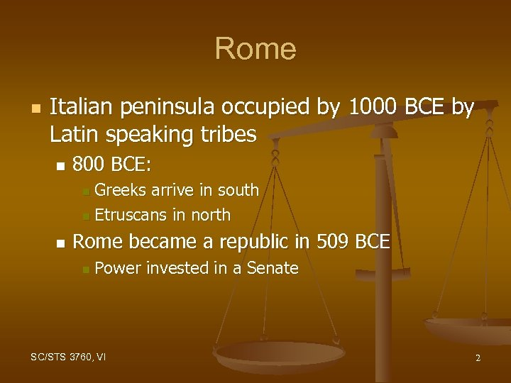 Rome n Italian peninsula occupied by 1000 BCE by Latin speaking tribes n 800