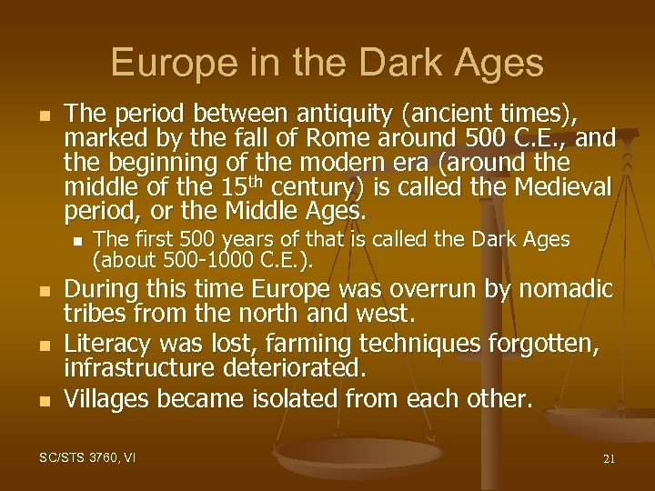 Europe in the Dark Ages n The period between antiquity (ancient times), marked by