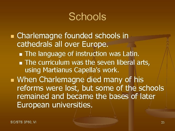 Schools n Charlemagne founded schools in cathedrals all over Europe. The language of instruction