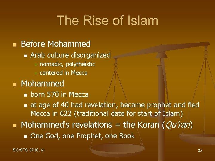 The Rise of Islam n Before Mohammed n Arab culture disorganized n n n