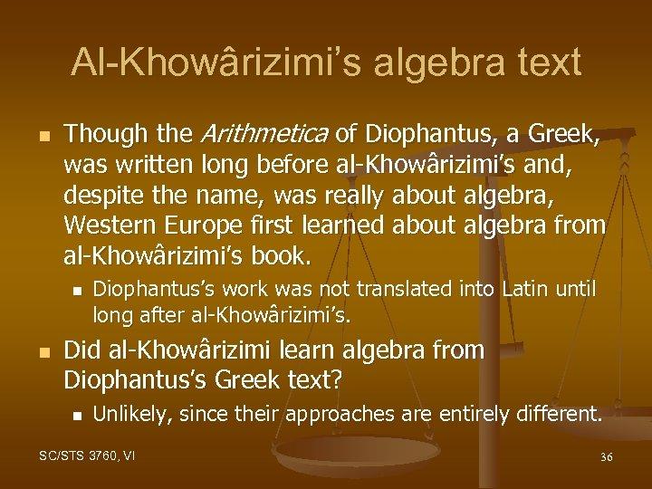 Al-Khowârizimi's algebra text n Though the Arithmetica of Diophantus, a Greek, was written long
