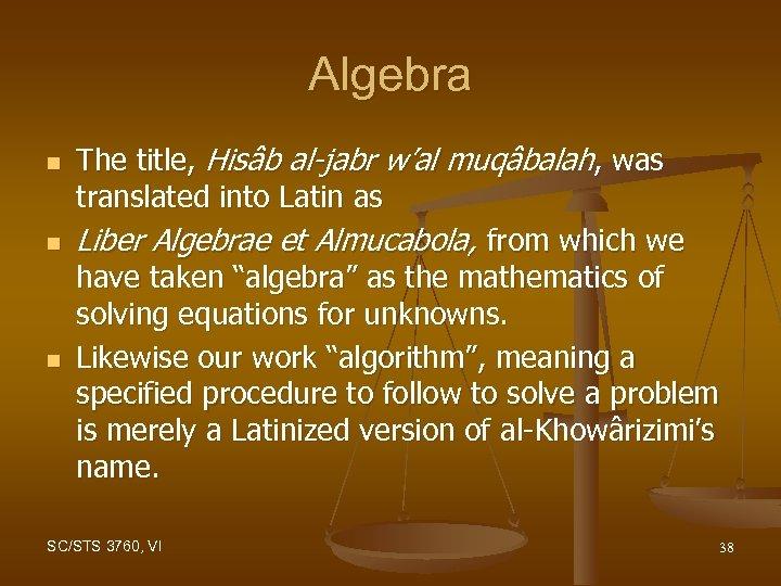 Algebra n n n The title, Hisâb al-jabr w'al muqâbalah, was translated into Latin
