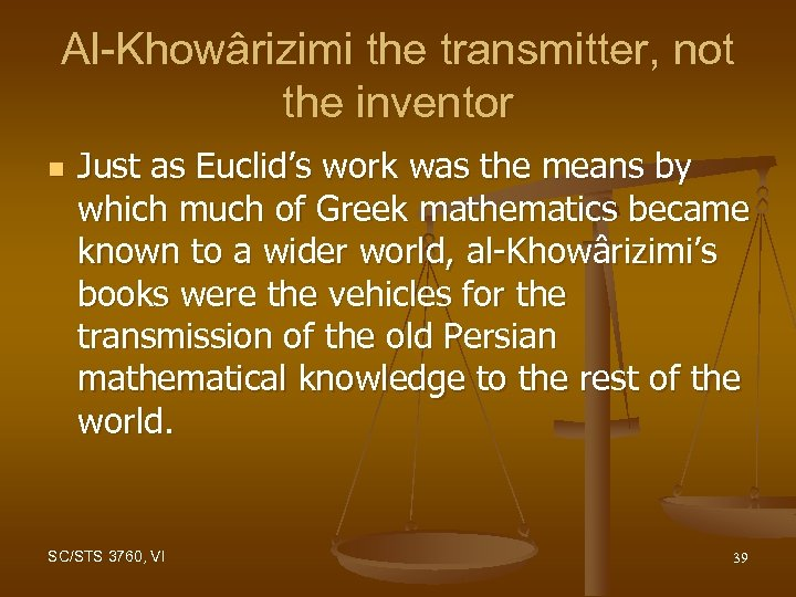 Al-Khowârizimi the transmitter, not the inventor n Just as Euclid's work was the means