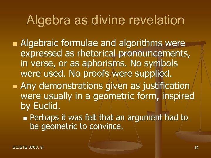 Algebra as divine revelation n n Algebraic formulae and algorithms were expressed as rhetorical