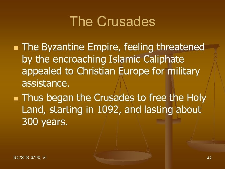 The Crusades n n The Byzantine Empire, feeling threatened by the encroaching Islamic Caliphate