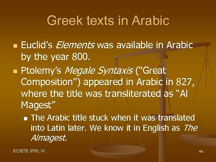 Greek texts in Arabic n n Euclid's Elements was available in Arabic by the