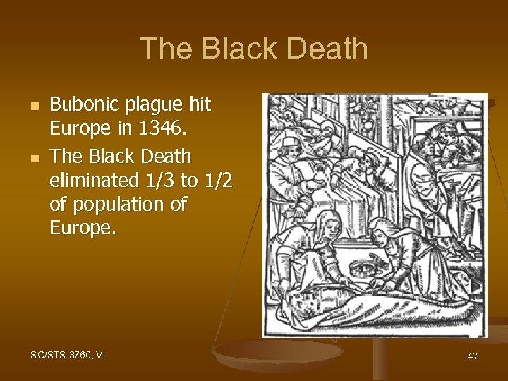 The Black Death n n Bubonic plague hit Europe in 1346. The Black Death