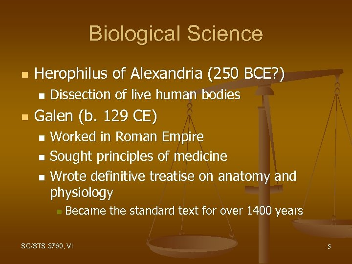 Biological Science n Herophilus of Alexandria (250 BCE? ) n n Dissection of live