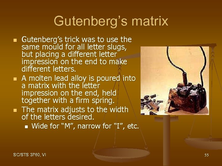 Gutenberg's matrix n n n Gutenberg's trick was to use the same mould for