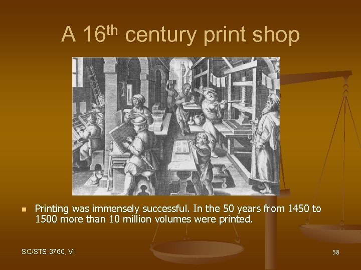 A 16 th century print shop n Printing was immensely successful. In the 50