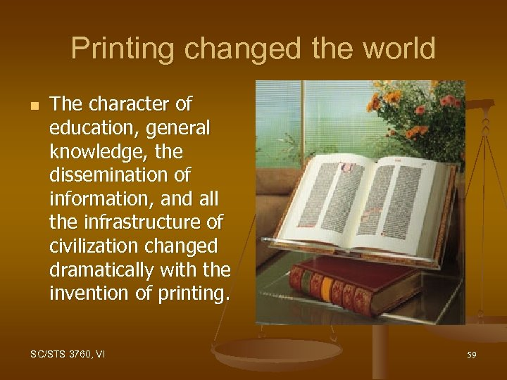 Printing changed the world n The character of education, general knowledge, the dissemination of