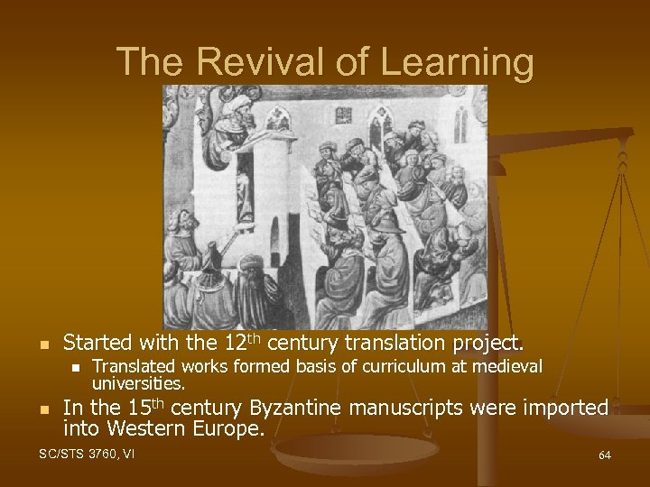 The Revival of Learning n Started with the 12 th century translation project. n
