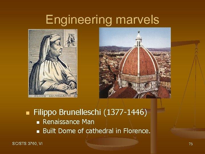 Engineering marvels n Filippo Brunelleschi (1377 -1446) n n Renaissance Man Built Dome of