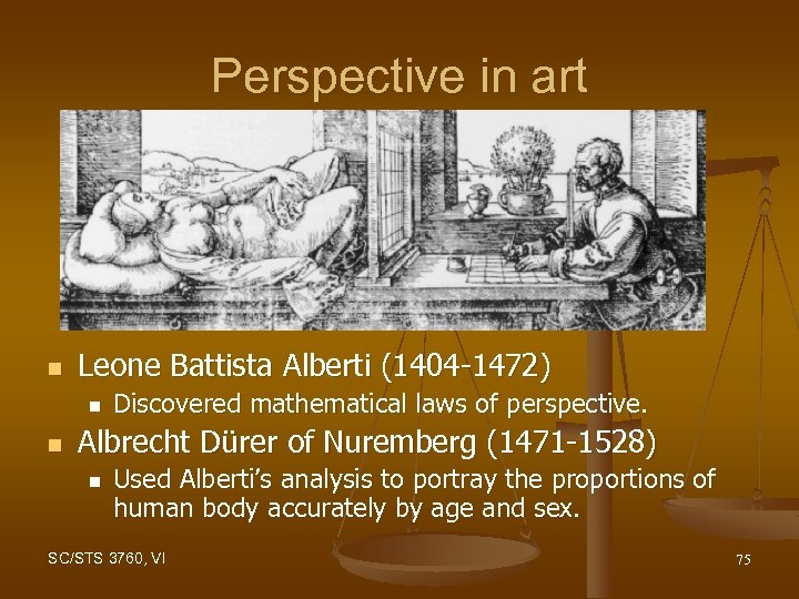 Perspective in art n Leone Battista Alberti (1404 -1472) n n Discovered mathematical laws