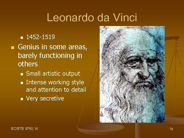Leonardo da Vinci n n 1452 -1519 Genius in some areas, barely functioning in