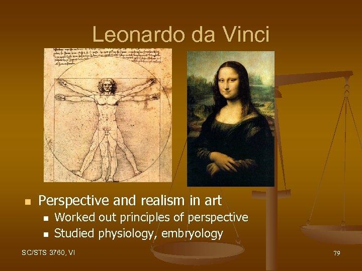 Leonardo da Vinci n Perspective and realism in art n n Worked out principles