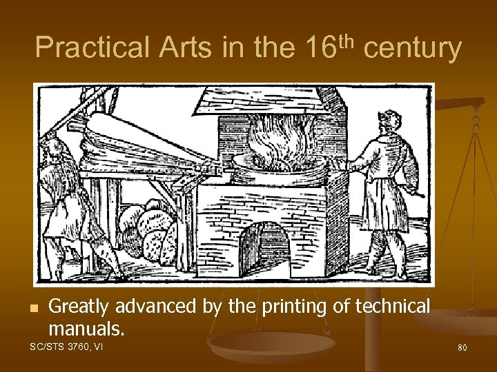 Practical Arts in the 16 th century n Greatly advanced by the printing of