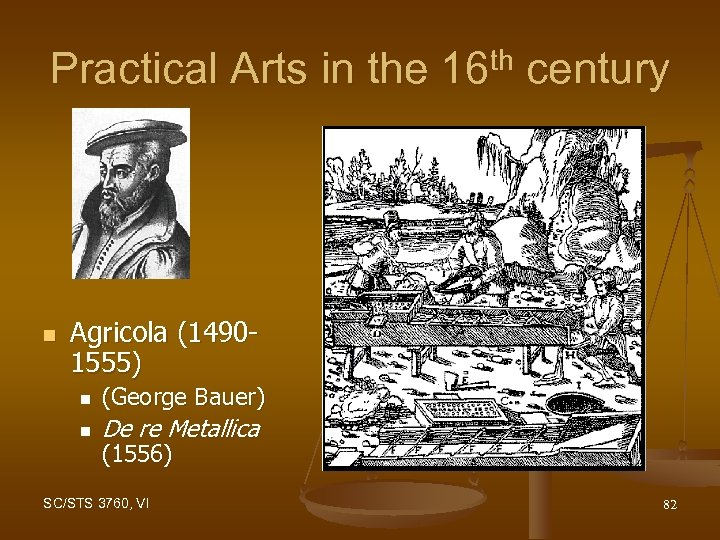 Practical Arts in the 16 th century n Agricola (14901555) n n (George Bauer)