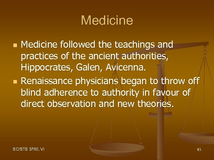 Medicine n n Medicine followed the teachings and practices of the ancient authorities, Hippocrates,