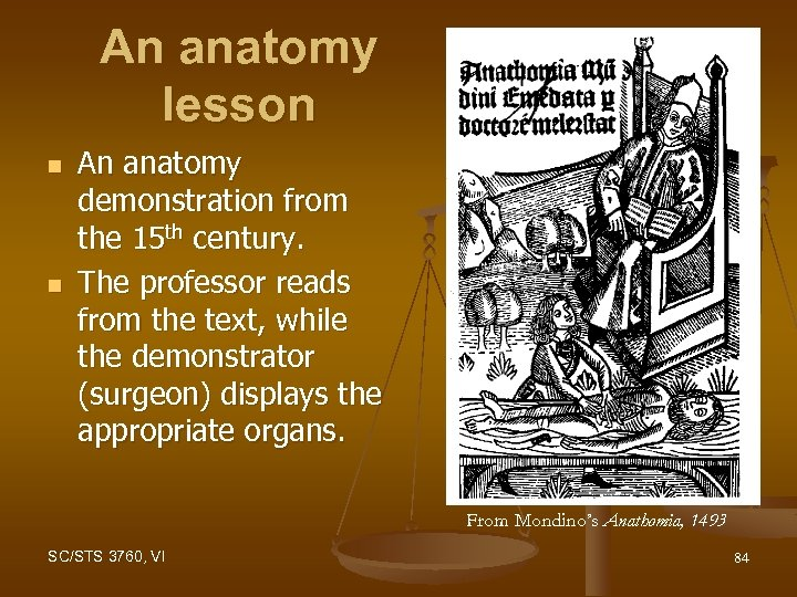 An anatomy lesson n n An anatomy demonstration from the 15 th century. The