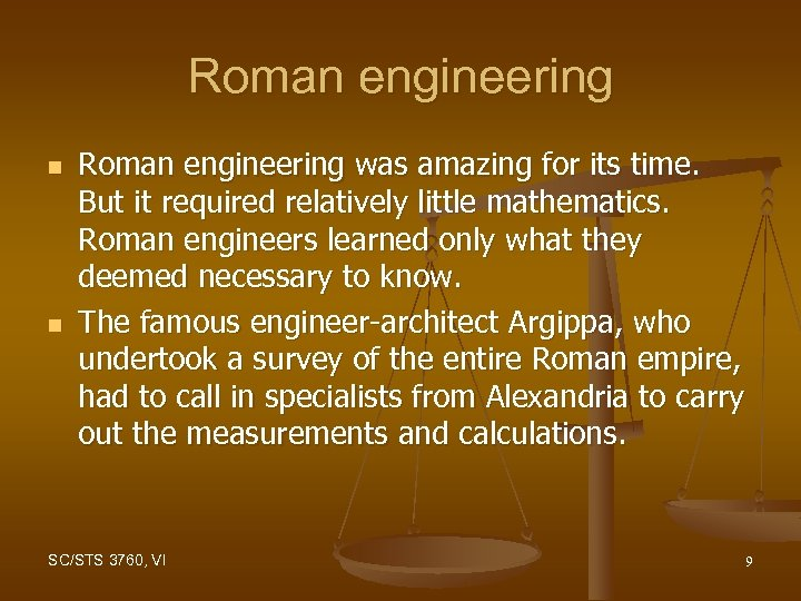Roman engineering n n Roman engineering was amazing for its time. But it required