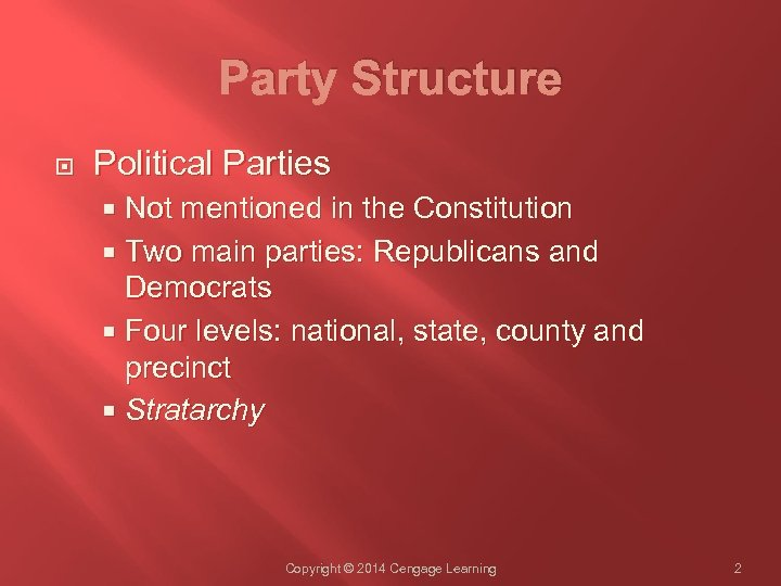 Party Structure Political Parties Not mentioned in the Constitution Two main parties: Republicans and