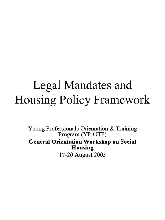Legal Mandates and Housing Policy Framework Young Professionals Orientation & Training Program (YP-OTP) General