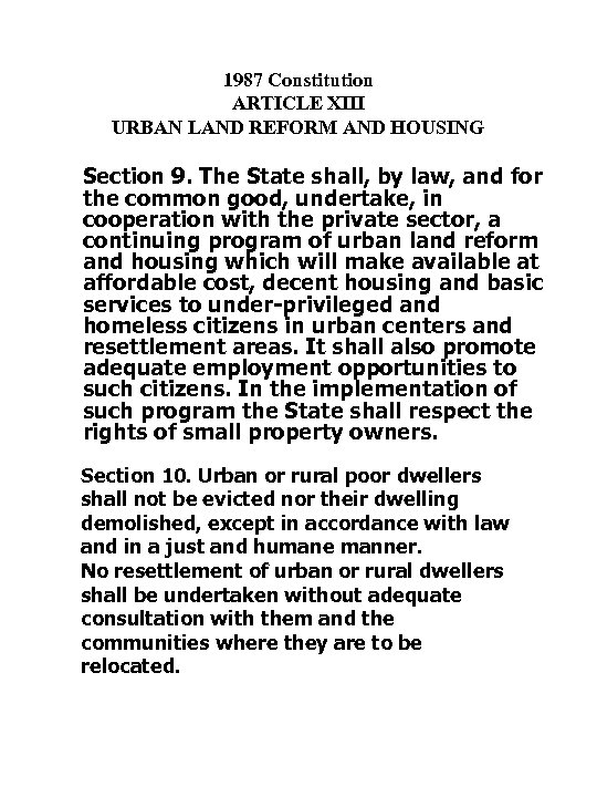 1987 Constitution ARTICLE XIII URBAN LAND REFORM AND HOUSING Section 9. The State shall,