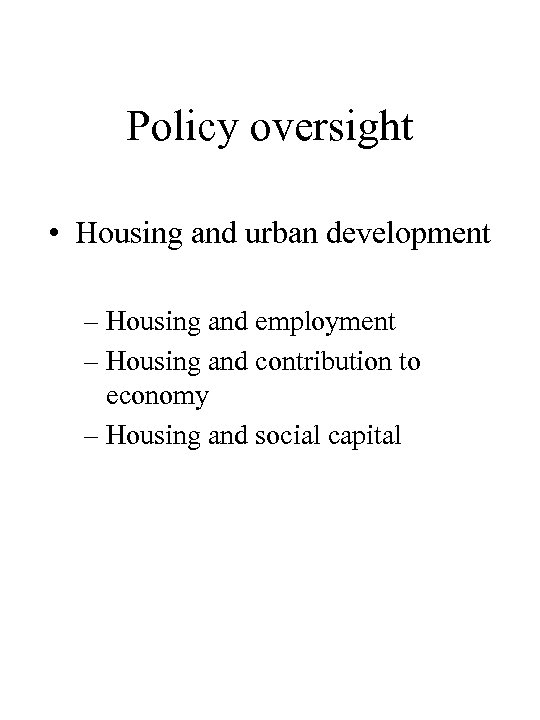 Policy oversight • Housing and urban development – Housing and employment – Housing and