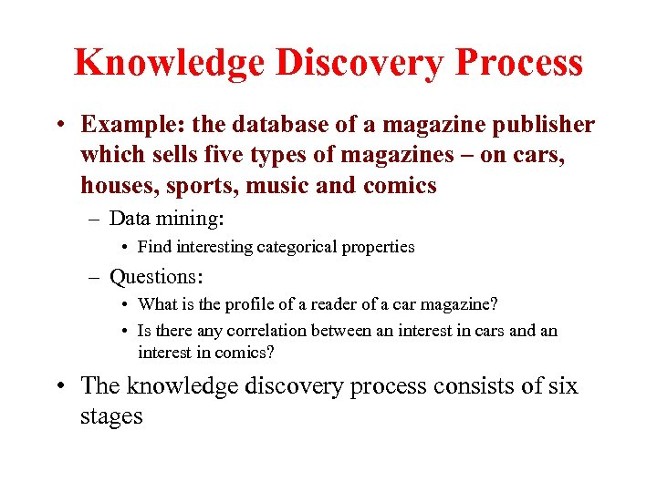 Knowledge Discovery Process • Example: the database of a magazine publisher which sells five