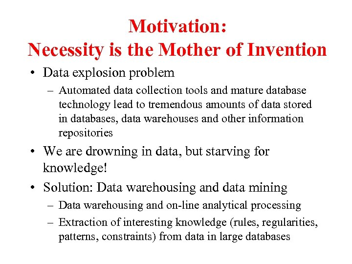 Motivation: Necessity is the Mother of Invention • Data explosion problem – Automated data